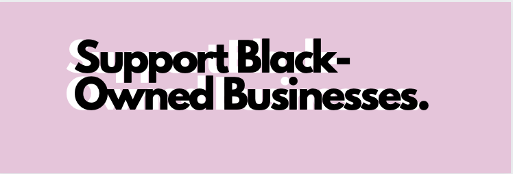 Why and how you should support Black Owned Businesses.